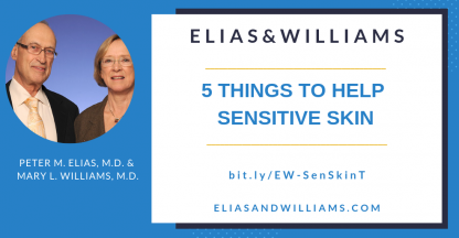 5 Things to Help Sensitive Skin by Peter M. Elias, M.D. and Mary L. Williams, M.D. dermatologists and skin researchers at Elias and Williams