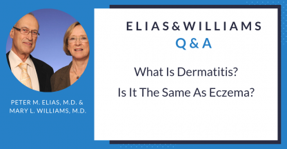 Q&A: What is Dermatitis? Is it the same as Eczema? Answered by Peter M. Elias, M.D. & Mary L. Williams, M.D.