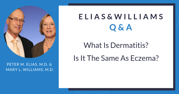 Q&A What is Dermatitis? It it the Same as Eczema? Answered by Peter M. Elias, M.D. & Mary L. Williams, M.D.