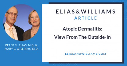 Atopic Dermatitis: View From The Outside-In | Peter M. Elias, M.D. and Mary L. Williams, M.D., Dermatologists and Skin Scientists