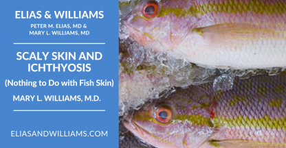 Scaly Skin and Ichthyosis (Nothing to Do with Fish Skin) by Dermatologist and Skin Scientist Mary L. Williams MD