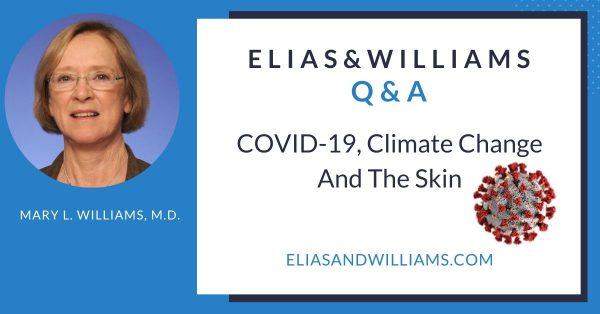 Q&A: COVID-19, Climate Change and The Skin: with Mary L. Williams, M.D. Dermatologist and Skin Scientist | EliasandWilliams.com